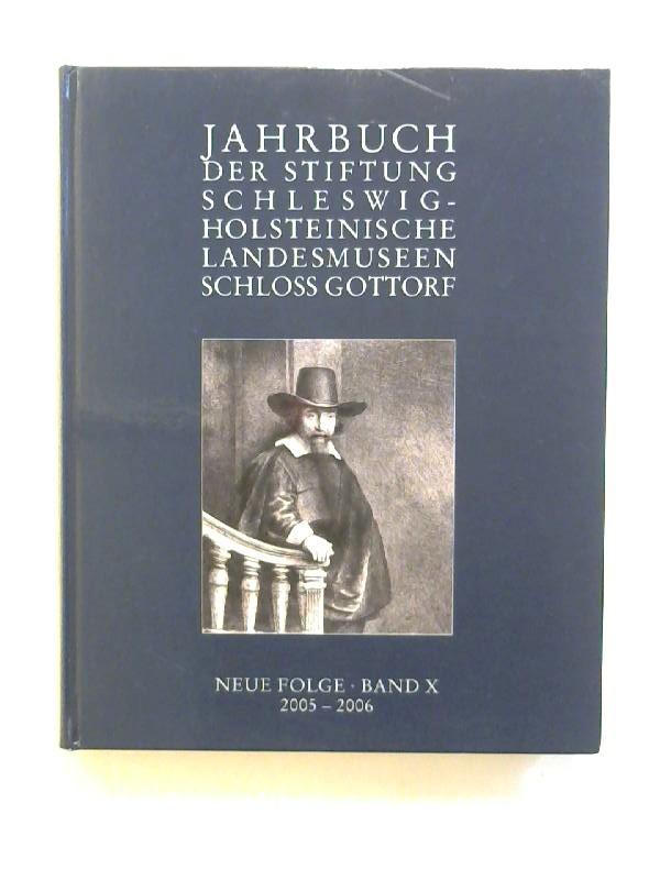Jahrbuch der Stiftung  Schleswig-Holsteinische Landesmuseen Schloss Gottorf. Neue Folge, Band X: 2005-2006.