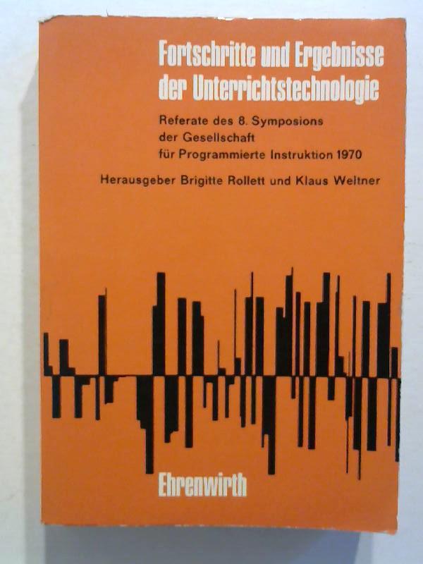 Fortschritte und Ergebnisse der Unterrichtstechnologie. Referate des 8. Symposions der Gesellschaft für Programmierte Instruktion 1970.