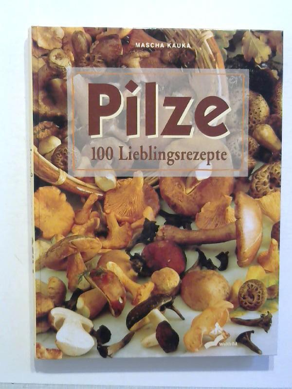 Pilze. 100 Lieblingsrezepte.