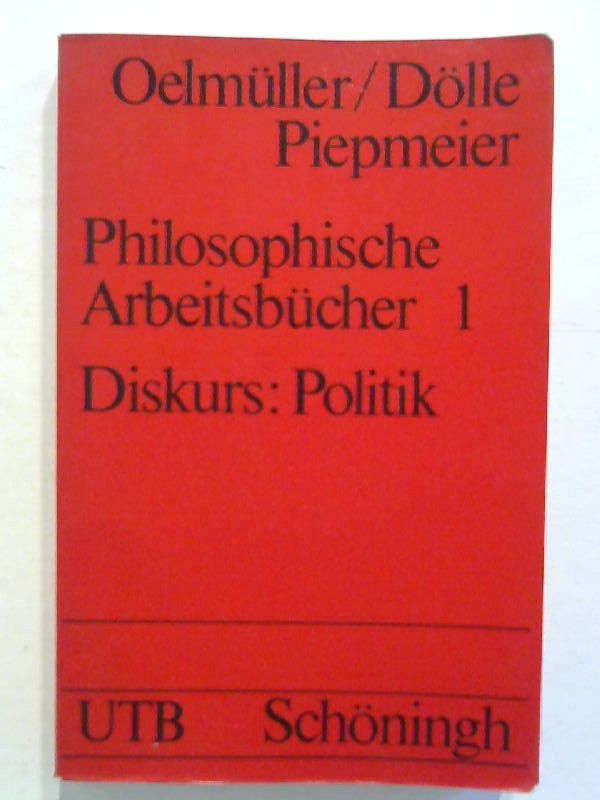 Oelmüller, Willi, Ruth Dölle und Rainer Piepmeier: Philosophische Arbeitsbücher 1. Diskurs: Politik. UTB 723, 2. Auflage
