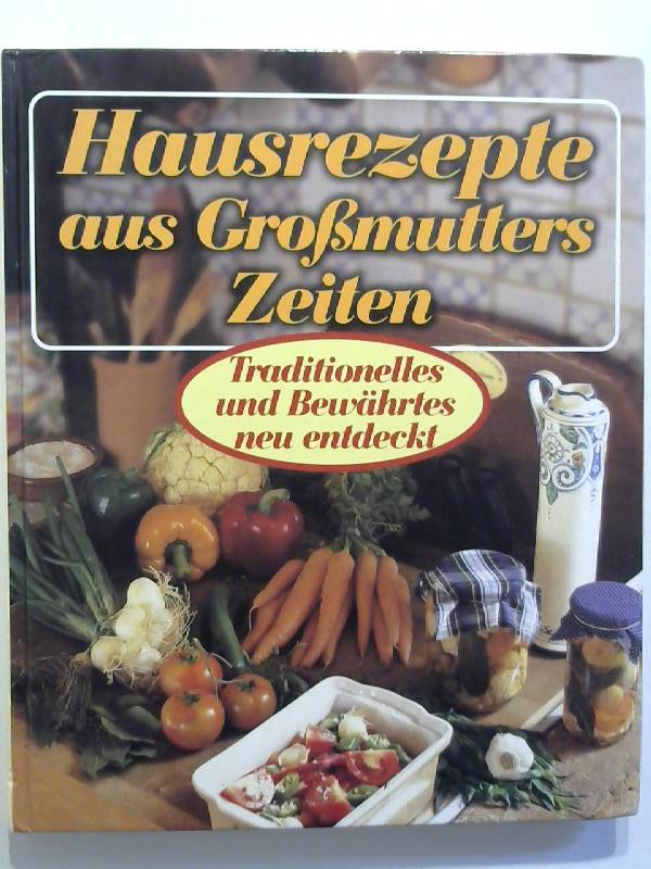Hausrezepte aus Großmutters Zeiten. Traditionelles und Bewährtes neu entdeckt
