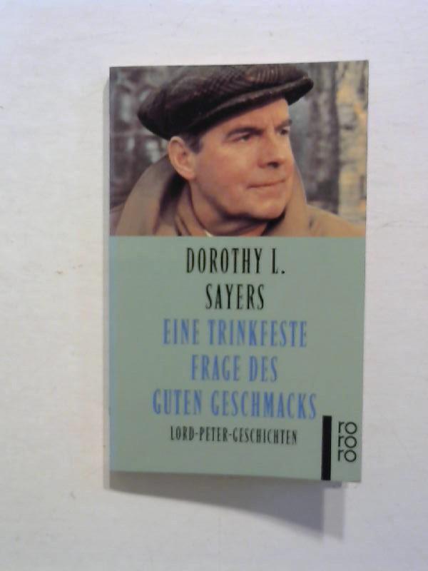 Sayers, Dorothy L.: Eine trinkfeste Frage des Guten Geschmacks - Lord-Peter-Geschichten. Einmalige Ausgabe.
