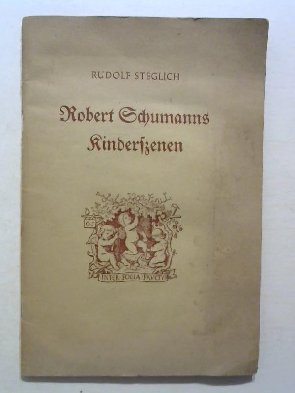 Robert Schumanns Kinderszenen.