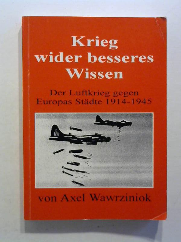 Wawrziniok, Axel: Krieg wider besseres Wissen. Der Luftkrieg gegen Europas Städte 1914-1945.