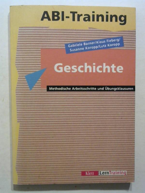 Abi-Training Geschichte. Methodische Arbeitsschritte und Übungsklausuren. 3. Aufl.