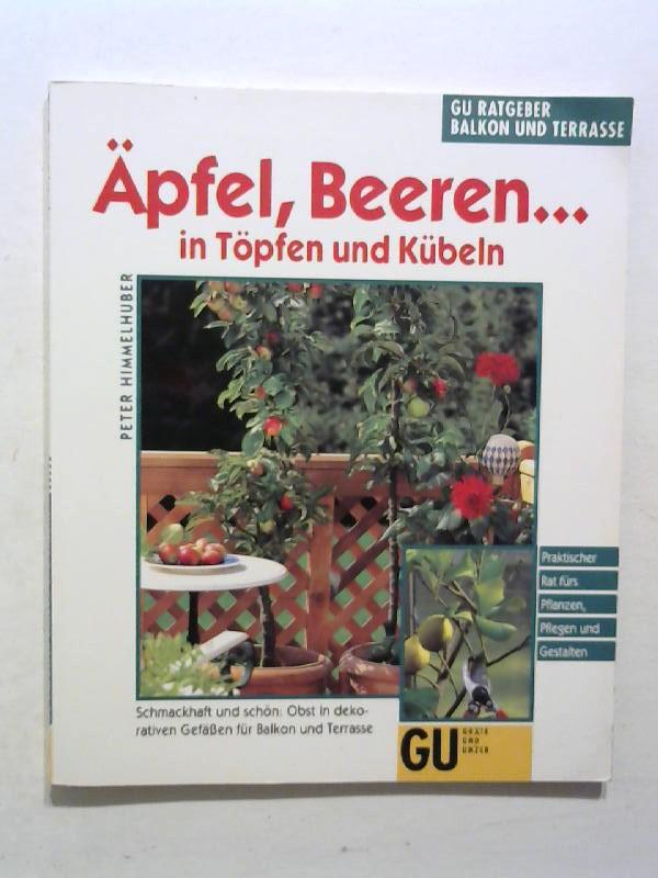 Himmelhuber, Peter: Äpfel, Beeren ... in Töpfen und Kübeln.