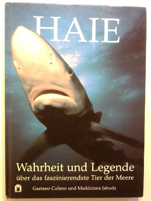 Cafiero, Gaetano und Maddalena Jahoda: Haie. Wahrheit und Legende über das faszinierendste Tier der Meere.