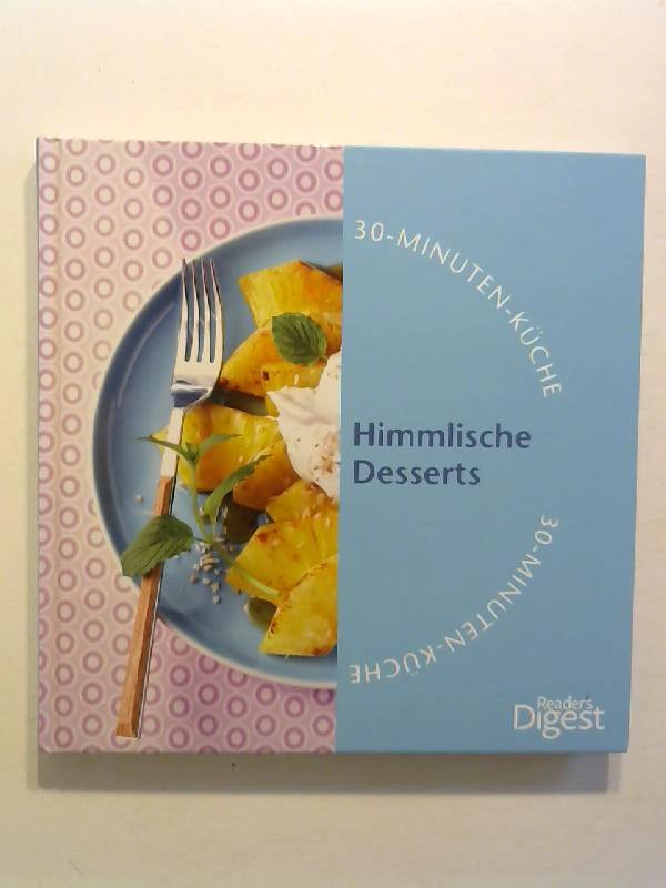 Reader's Digest: Himmlische Desserts. 30 Minuten Küche.