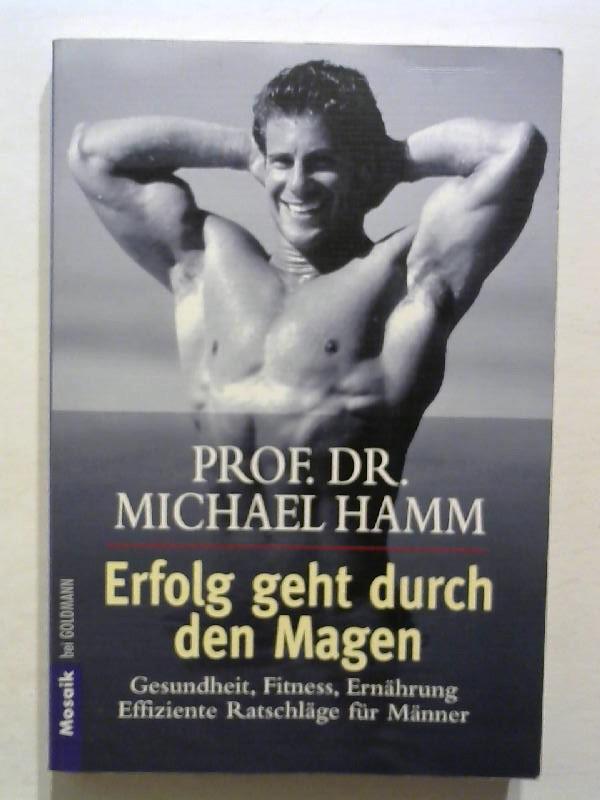 Hamm, Michael: Erfolg geht durch den Magen: Gesundheit, Fitness, Ernährung. Effiziente Ratschläge für Männer.