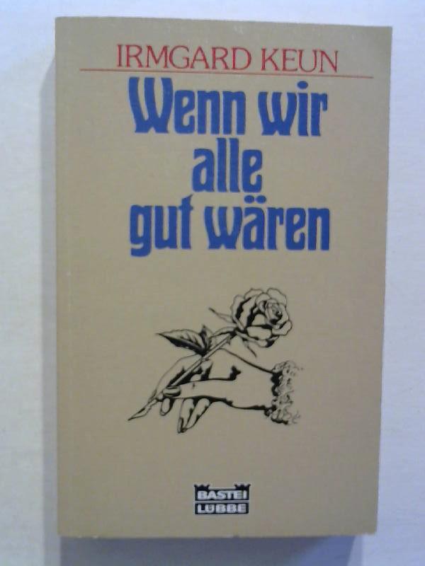 Keun, Irmgard: Wenn wir alle gut wären.