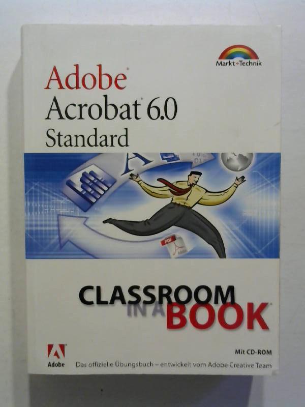 Adobe Acrobat 6.0 Standard - Classroom in a Book: Das offizielle Übungsbuch - entwickelt vom Adobe Creative Team ohne CD.