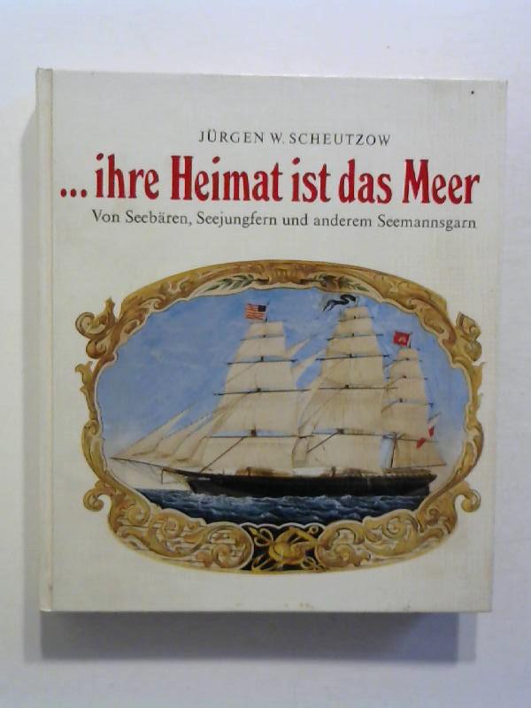 Scheutzow, Jürgen W.: ihre Heimat ist das Meer. Von Seebären, Seejungfern und anderem Seemannsgarn.