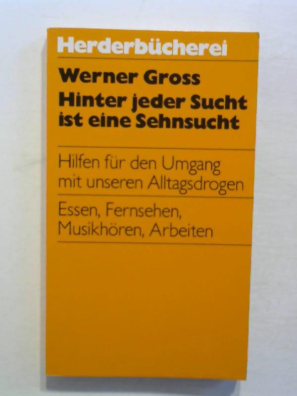 Gross, Werner: Hinter jeder Sucht ist eine Sehnsucht. Hilfen für den Umgang mit unseren Alltagsdrogen..