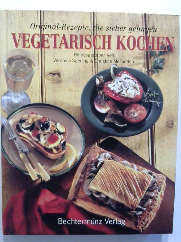 McFadden, Christine und Veronika Sperling: Vegetarisch Kochen. Original- Rezepte, die sicher gelingen.