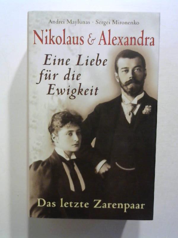 Nikolaus & Alexandra: Eine Liebe für die Ewigkeit. Das letzte Zarenpaar.