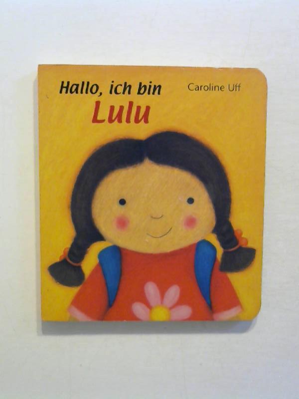 Uff, Caroline: Hallo, ich bin Lulu.