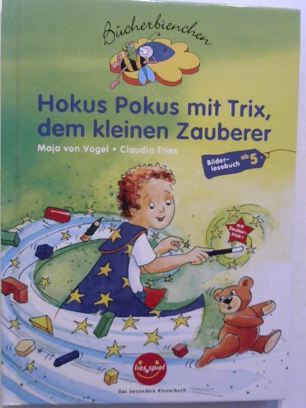 von Vogel, Maja und Claudia Fries: Hokus Pokus mit Trix, dem kleinen Zauberer.