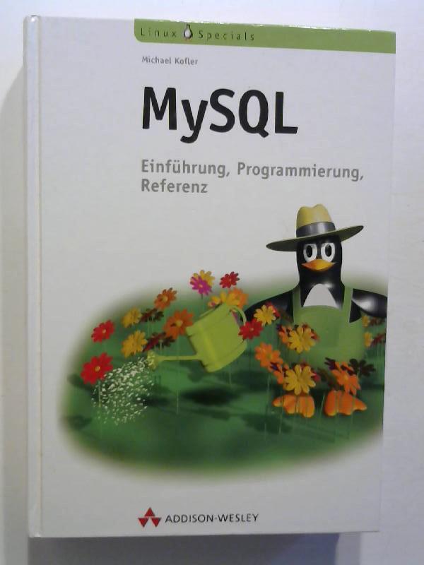 MySQL. Einführung, Programmierung, Referenz.