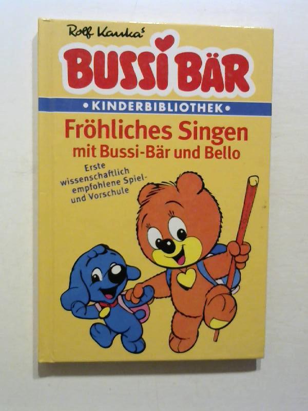 Kauka, Rolf: Bussi Bär Kinderbibliothek. Fröhliches Singen mit Bussi- Bär und Bello.