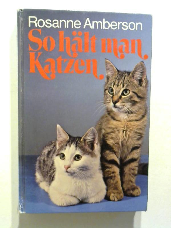 Amberson, Rosanne: So hält man Katzen.
