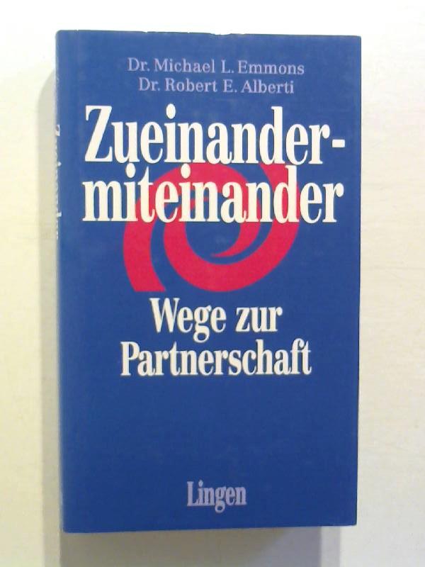 Emmons, Michael L. und Robert E. Alberti: Zueinander - miteinander. Wege zur Partnerschaft.