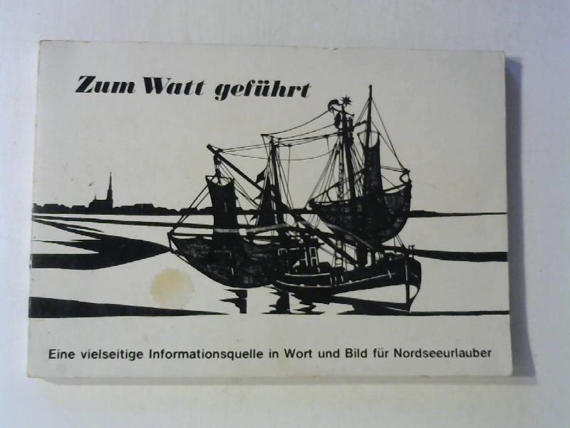 Zum Watt geführt - Eine vielseitige Informationsquelle in Wort und Bild für Nordseeurlauber.