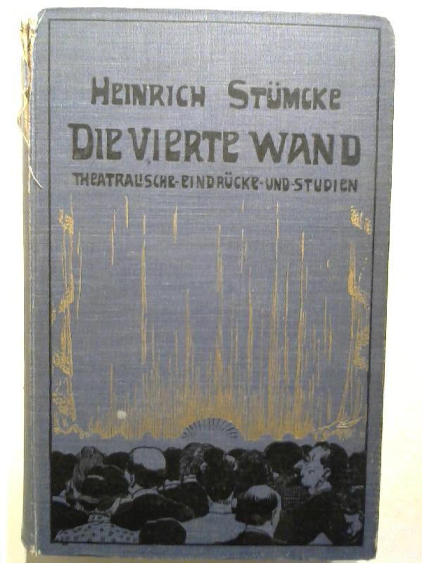 Stümcke, Heinrich: Die vierte Wand. Theatralische Eindrücke und Studien.