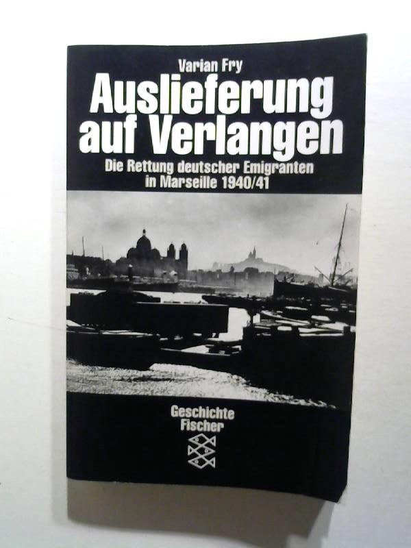 Auslieferung auf Verlangen. Die Rettung deutscher Emigranten in Marseille 1940/41.