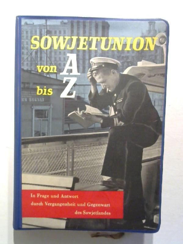 Sowjetunion von A bis Z. In Frage und Antwort durch Vergangenheit und Gegenwart des Sowjetlandes.
