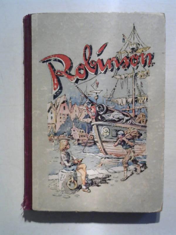 Robinson Crusoe. Neu bearbeitet von Paul H. Schubert.
