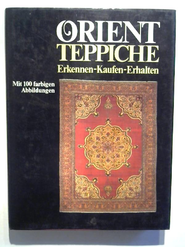 Martin, Heinz E.: Orient Teppiche Erkennen - Kaufen - Erhalten.