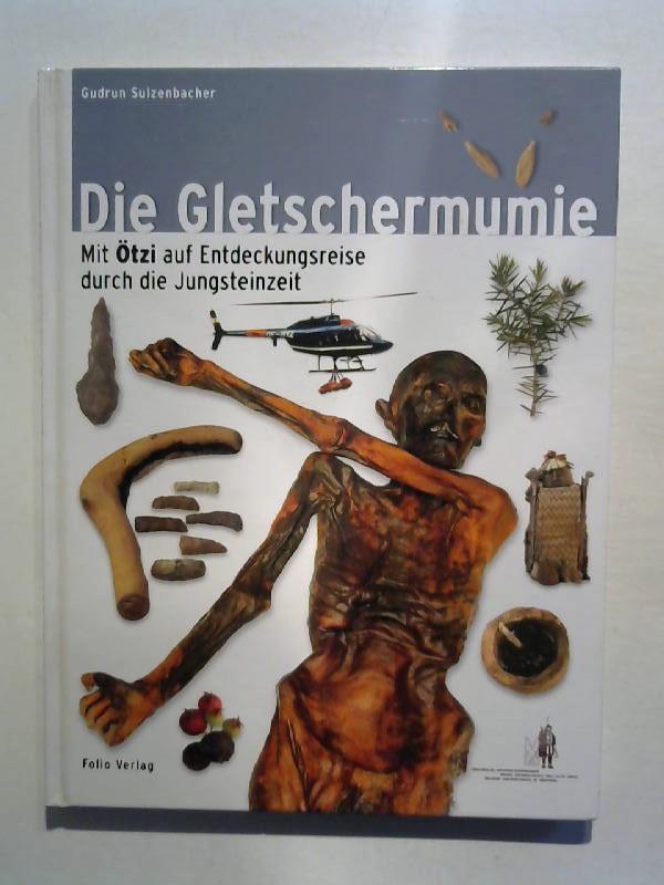 Sulzenbacher, Gudrun: Die Gletschermumie: Mit Ötzi auf Entdeckungsreise durch die Jungsteinzeit.