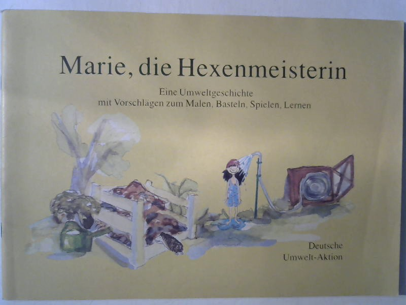 Marie, die Hexenmeisterin : eine Umweltgeschichte mit Vorschlägen zum Malen, Basteln, Spielen, Lernen.