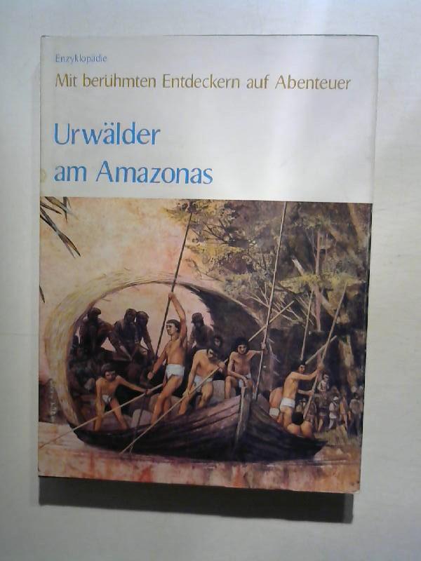 Urwälder am Amazonas. Mit berühmten Entdeckern auf Abenteuer.