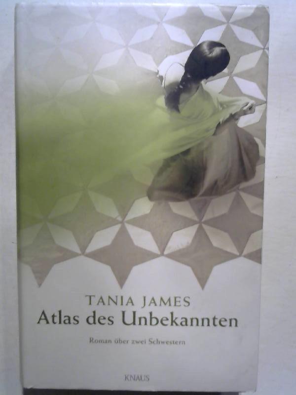 James, Tania: Atlas des Unbekannten: Roman über zwei Schwestern.