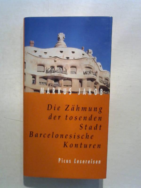 Jakob, Markus: Die Zähmung der tosenden Stadt: Barcelonesische Konturen.