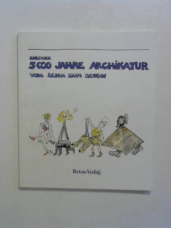Karliczek, Rainer: 5000 Jahre Architektur: Vom Lehm zum Beton.