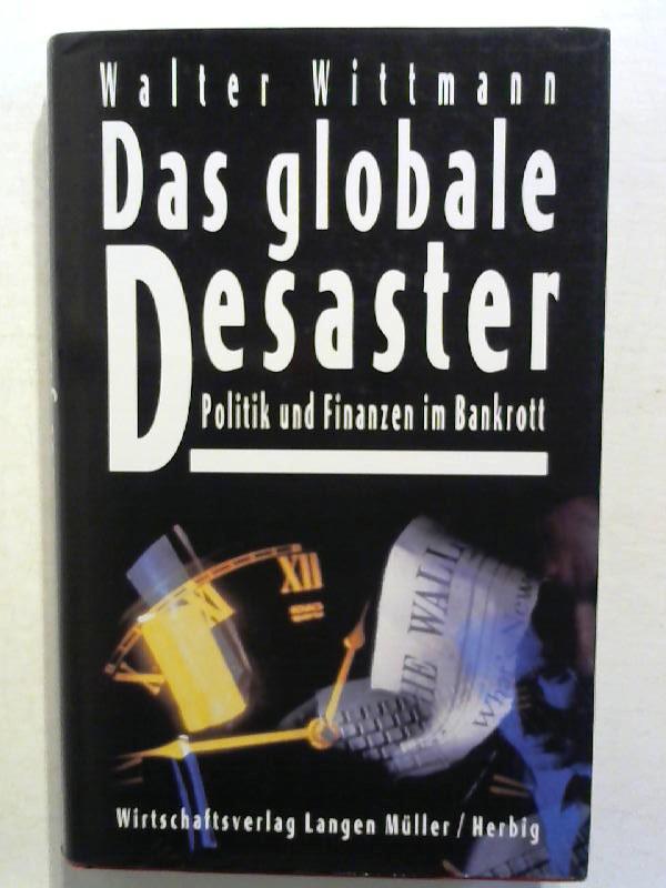 Das globale Desaster: Politik und Finanzen im Bankrott.