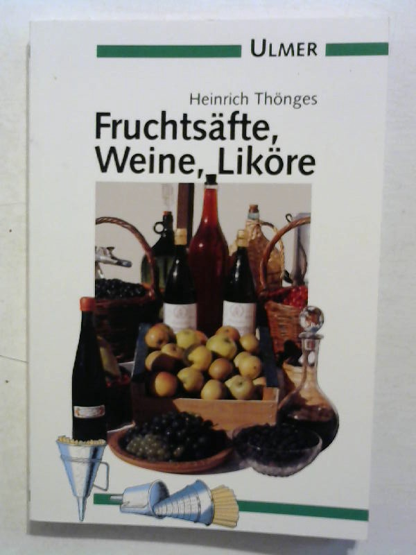 Thönges, Heinrich: Fruchtsäfte, Weine, Liköre.