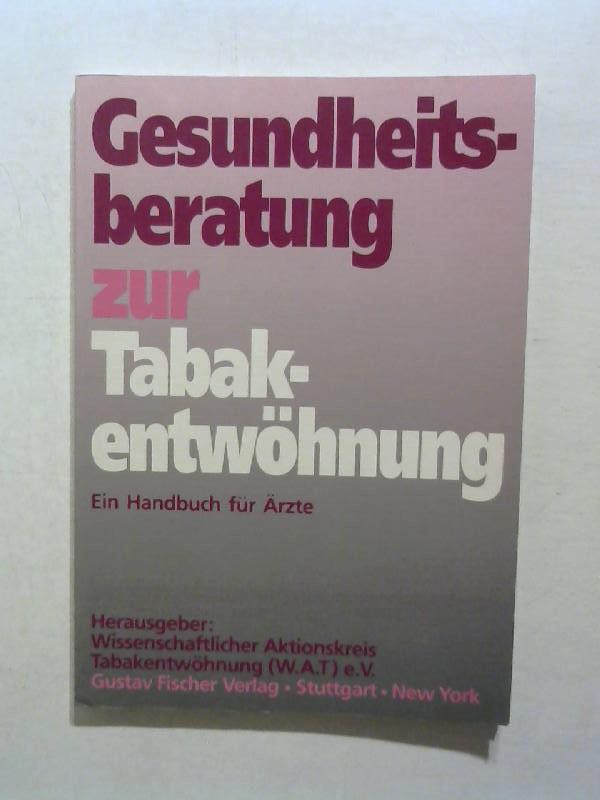 Gesundheitsberatung zur Tabakentwöhnung. Ein Handbuch für Ärzte.
