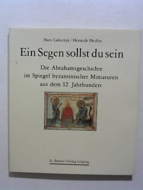 Lubsczyk, Hans und Heinrich Pfeiffer: Ein Segen sollst du sein. Die Abrahamsgeschichte im Spiegel byzantinischer Miniaturen aus dem 12. Jahrhundert.