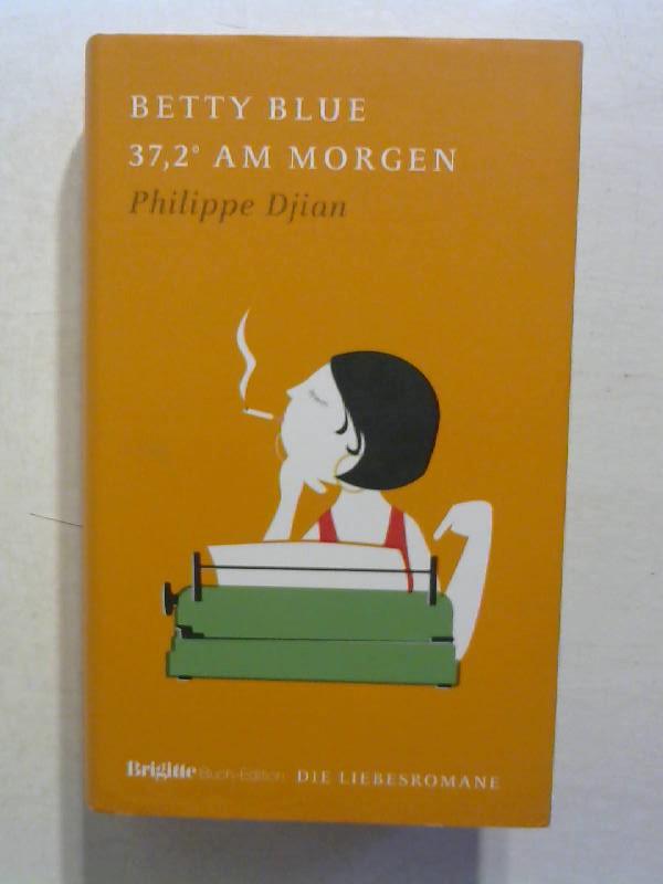 Betty Blue - 37,2 Grad am Morgen. Brigitte Buch Edition