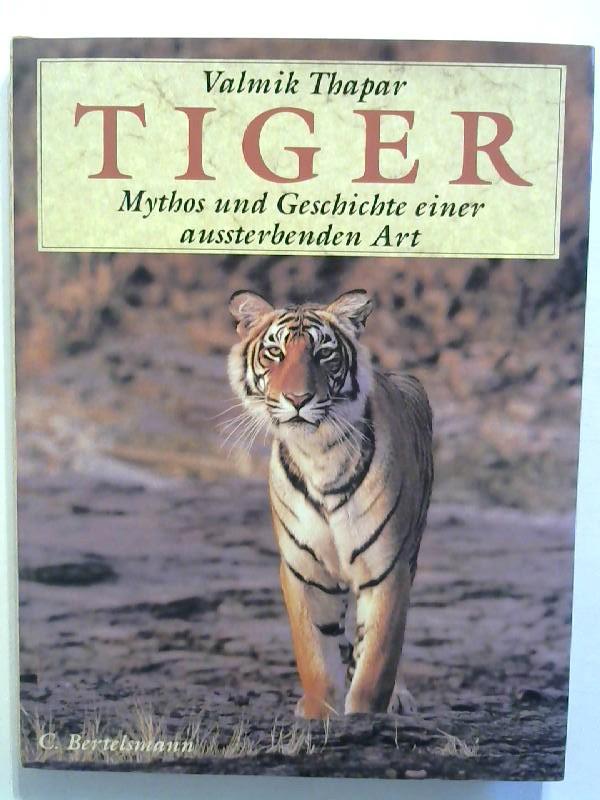 Tiger. Mythos und Schicksal einer aussterbenden Art.