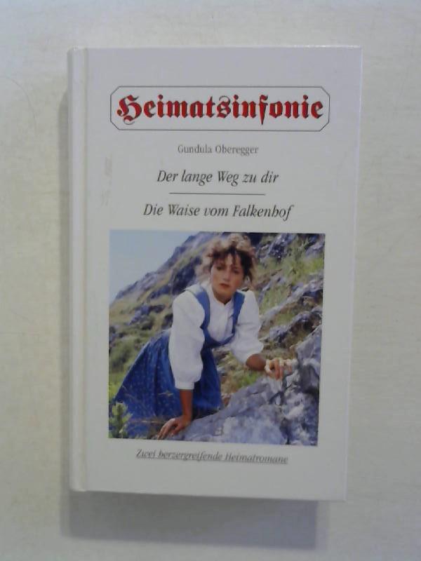 Heimatsinfonie: Der lange Weg zu dir. / Die Waise vom Falkenhof.