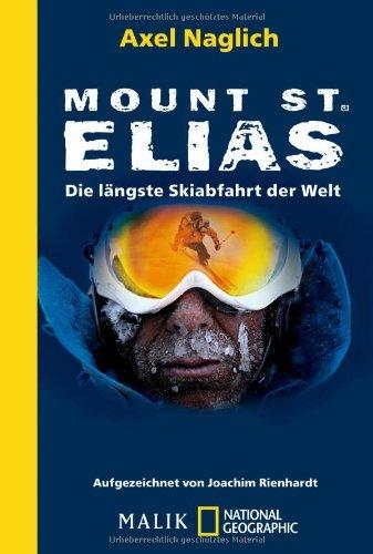 Mount St. Elias : die längste Skiabfahrt der Welt. Aufgezeichnet von Joachim Rienhardt / Malik National Geographic ; 432 Erw. Taschenbuchausg.
