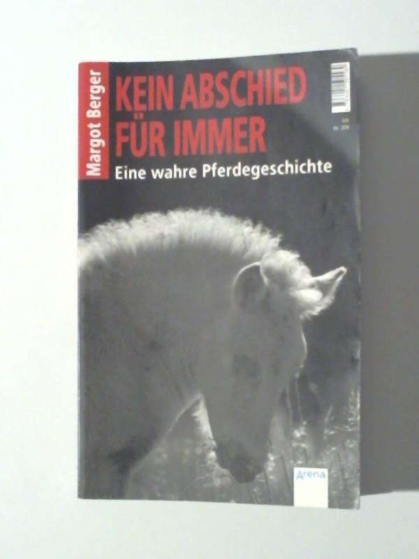 Berger, Margot: Kein Abschied für immer: Eine wahre Pferdegeschichte 1. Auflage