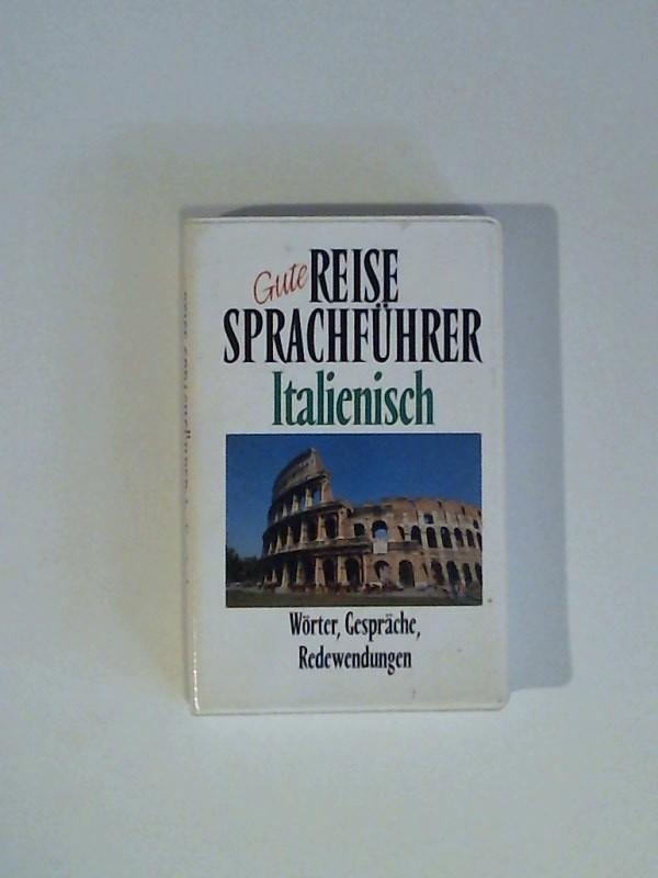 Gute Reise. Sprachführer Italienisch - Wörter, Gespräche, Redewendungen
