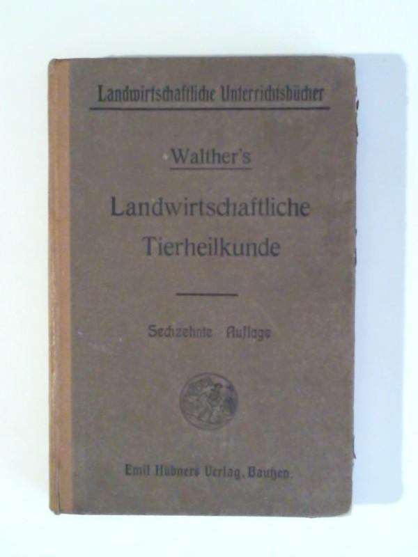 Dr. phil. Senfert, Georg: Walther's Landwirtschaftliche Tierheilkunde Für landwirtschaftliche Schulen und zum Selbststudium für Landwirte Sechzehnte verbesserte und vermehrte Auflage