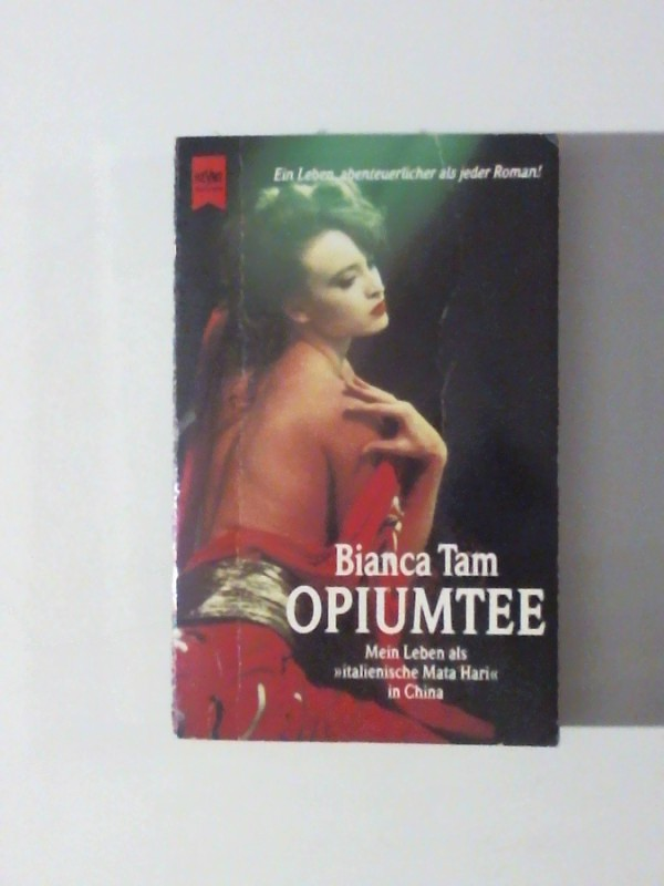 Opiumtee Mein Leben als >> italienische Mata Hari<< in China