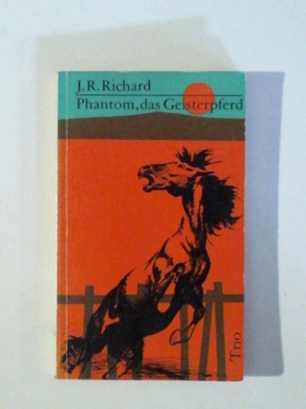 Richard, James Robert: Phantom, das Geisterpferd 1. Auflage